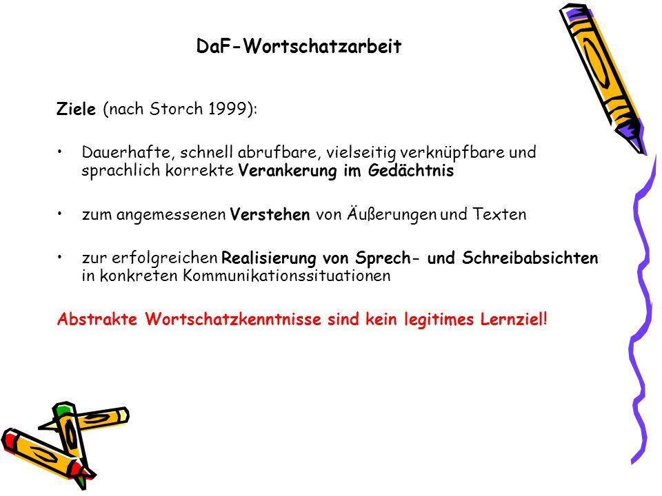 DaF-Wortschatzarbeit Ziele (nach Storch 1999): Dauerhafte, schnell abrufbare, vielseitig verknüpfbare und sprachlich korrekte Verankerung im Gedächtni