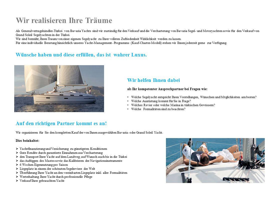 Wir realisieren Ihre Träume Als Generalvertragshändler-Türkei von Bavaria Yachts sind wir zuständig für den Verkauf und die Vercharterung von Bavaria Segel- und Motoryachten sowie für den Verkauf von Grand Soleil Segelyachten in der Türkei.