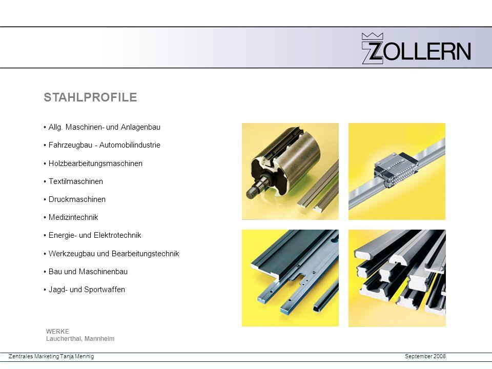 September 2008Zentrales Marketing Tanja Mennig STAHLPROFILE Allg. Maschinen- und Anlagenbau Fahrzeugbau - Automobilindustrie Holzbearbeitungsmaschinen