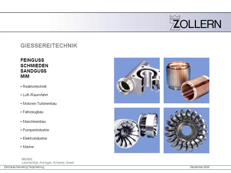 September 2008Zentrales Marketing Tanja Mennig GIESSEREITECHNIK WERKE Laucherthal, Portugal, Schweiz, Soest FEINGUSS SCHMIEDEN SANDGUSS MIM Reaktortec