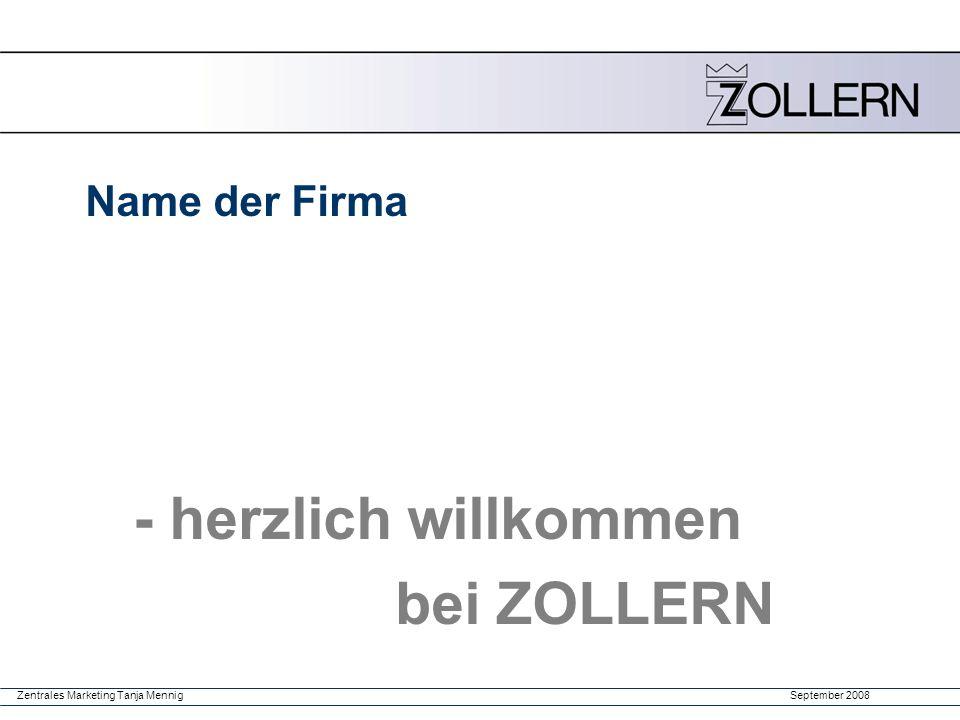 September 2008Zentrales Marketing Tanja Mennig Name der Firma - herzlich willkommen bei ZOLLERN