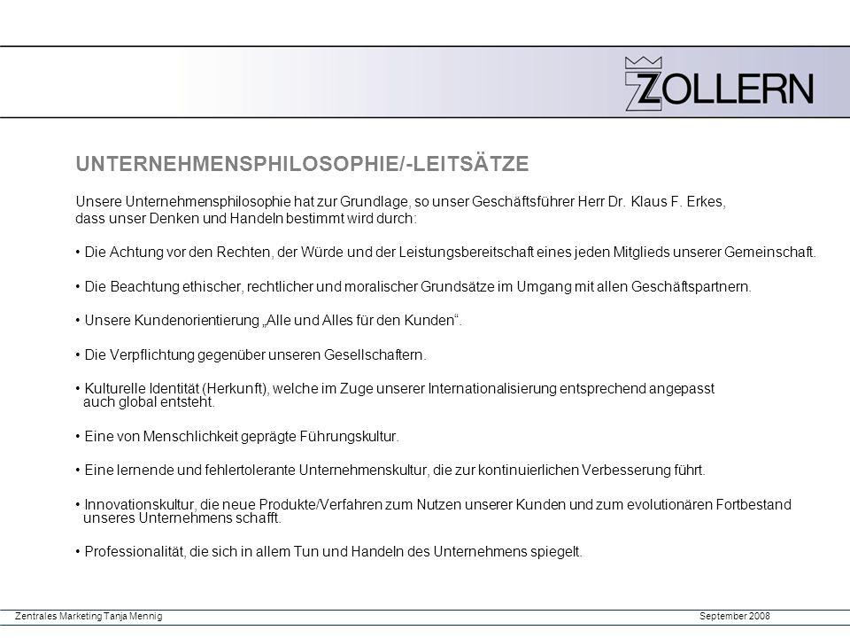 September 2008Zentrales Marketing Tanja Mennig UNTERNEHMENSPHILOSOPHIE/-LEITSÄTZE Unsere Unternehmensphilosophie hat zur Grundlage, so unser Geschäfts