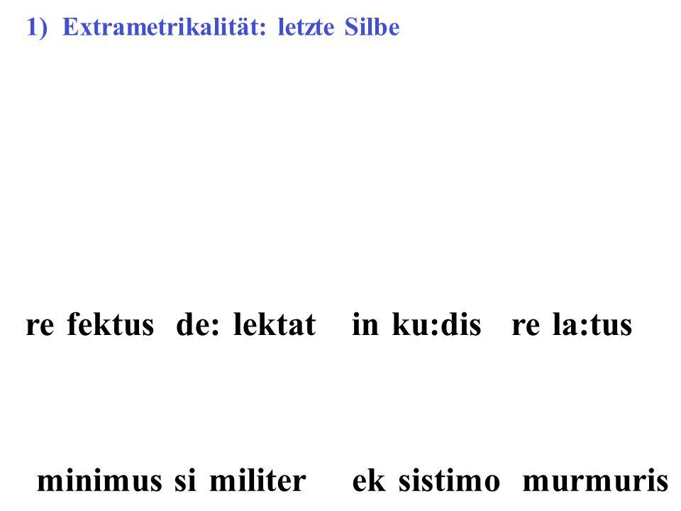 re fektusde: lektatin ku:disre la:tus minimusek sistimosi militer murmuris 1)Extrametrikalität: letzte Silbe
