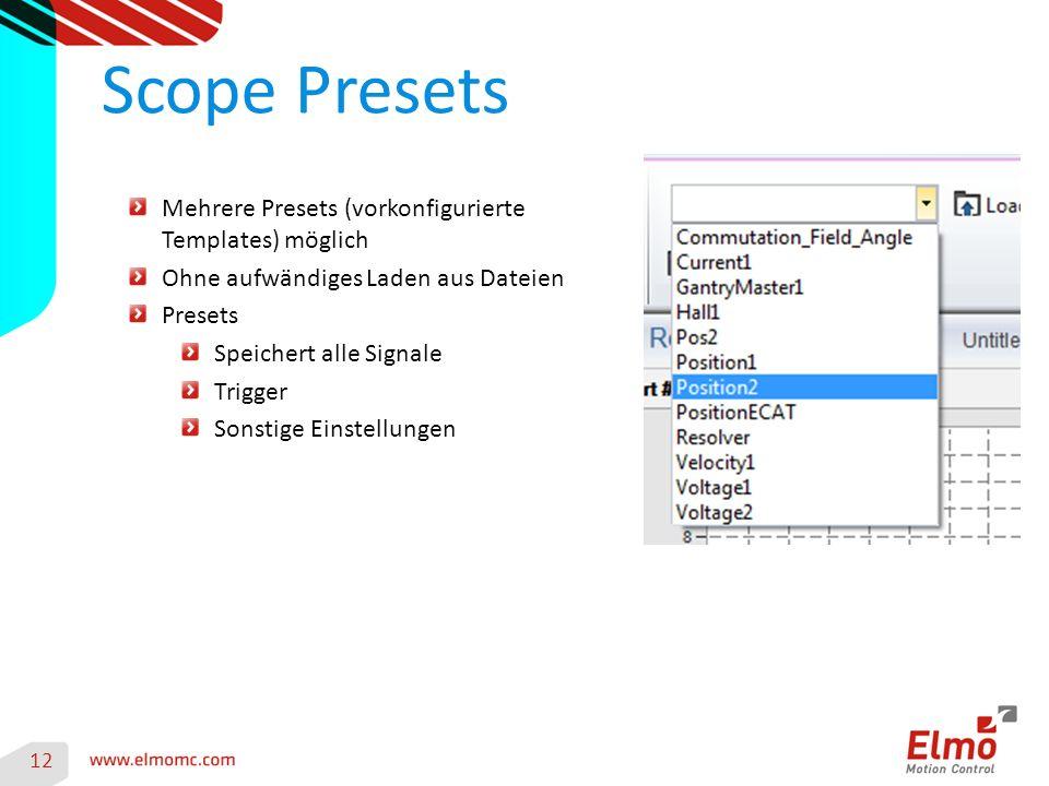 Scope Presets 12 Mehrere Presets (vorkonfigurierte Templates) möglich Ohne aufwändiges Laden aus Dateien Presets Speichert alle Signale Trigger Sonstige Einstellungen