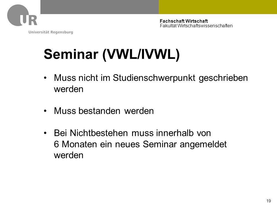 Fachschaft Wirtschaft Fakultät Wirtschaftswissenschaften 19 Seminar (VWL/IVWL) Muss nicht im Studienschwerpunkt geschrieben werden Muss bestanden werden Bei Nichtbestehen muss innerhalb von 6 Monaten ein neues Seminar angemeldet werden
