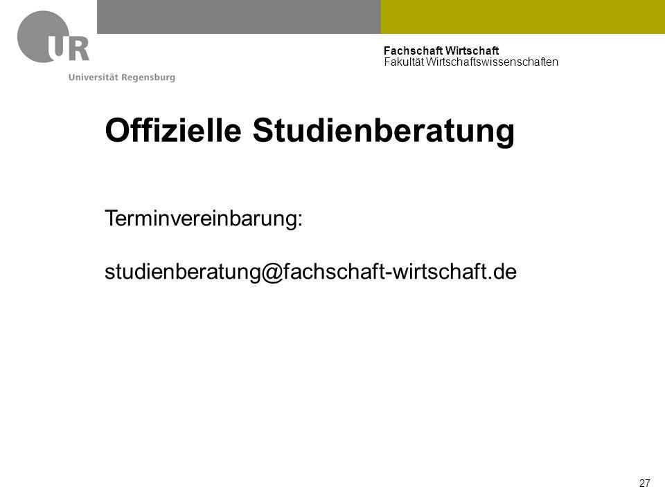 Fachschaft Wirtschaft Fakultät Wirtschaftswissenschaften 27 Offizielle Studienberatung Terminvereinbarung: studienberatung@fachschaft-wirtschaft.de