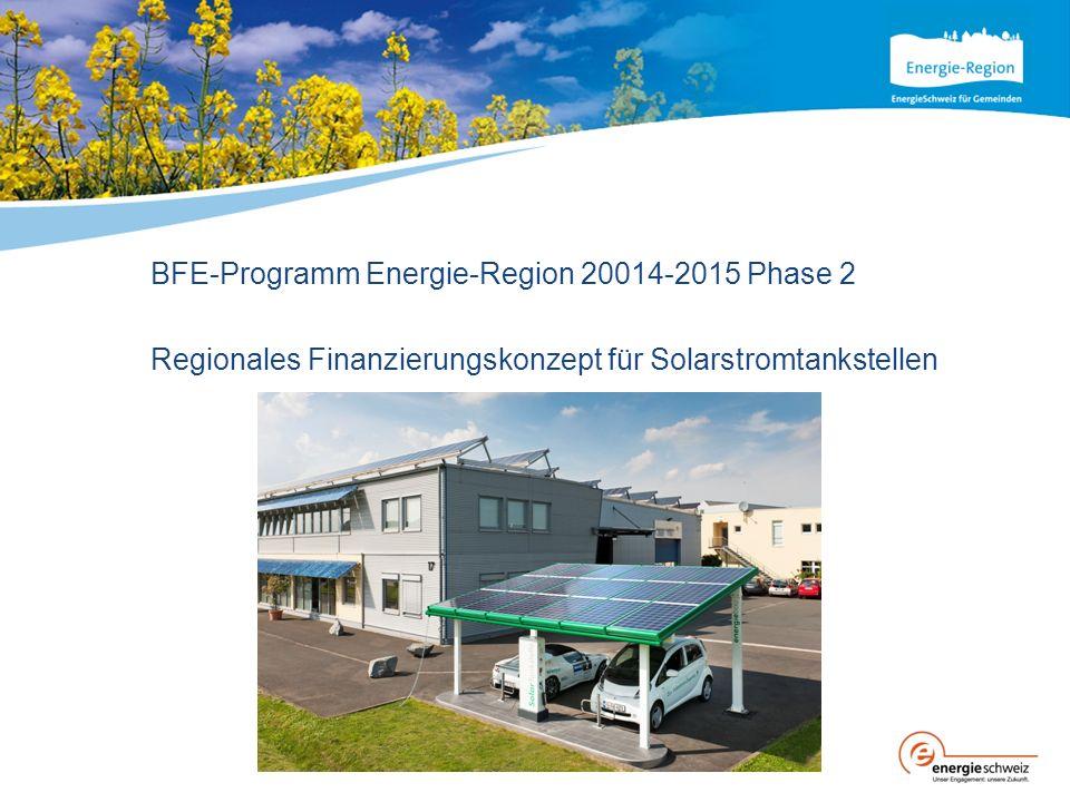 BFE-Programm Energie-Region 20014-2015 Phase 2 Regionales Finanzierungskonzept für Solarstromtankstellen