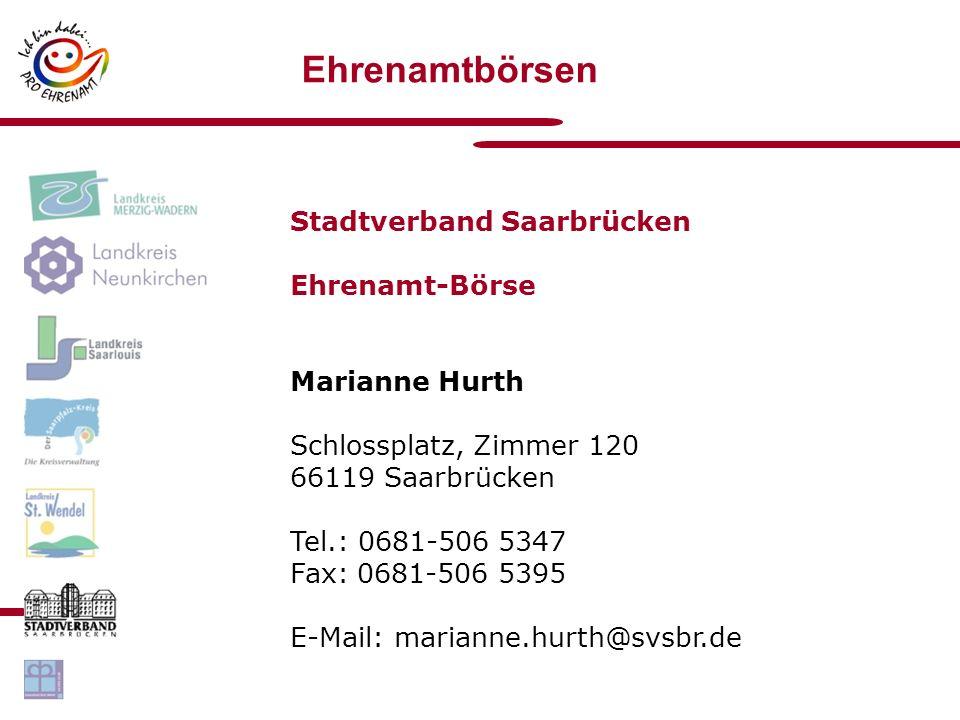Ehrenamtbörsen Stadtverband Saarbrücken Ehrenamt-Börse Marianne Hurth Schlossplatz, Zimmer 120 66119 Saarbrücken Tel.: 0681-506 5347 Fax: 0681-506 5395 E-Mail: marianne.hurth@svsbr.de