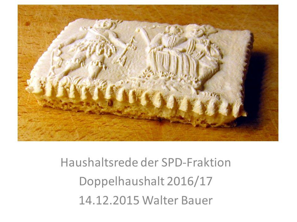 Haushaltsrede der SPD-Fraktion Doppelhaushalt 2016/17 14.12.2015 Walter Bauer