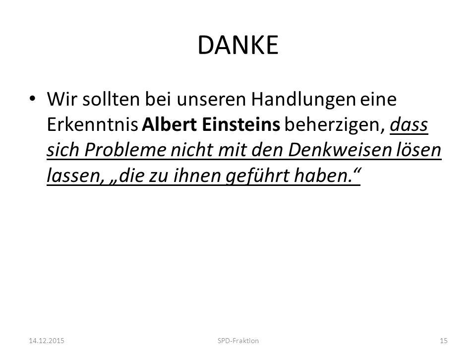 """DANKE Wir sollten bei unseren Handlungen eine Erkenntnis Albert Einsteins beherzigen, dass sich Probleme nicht mit den Denkweisen lösen lassen, """"die zu ihnen geführt haben. 14.12.2015SPD-Fraktion15"""