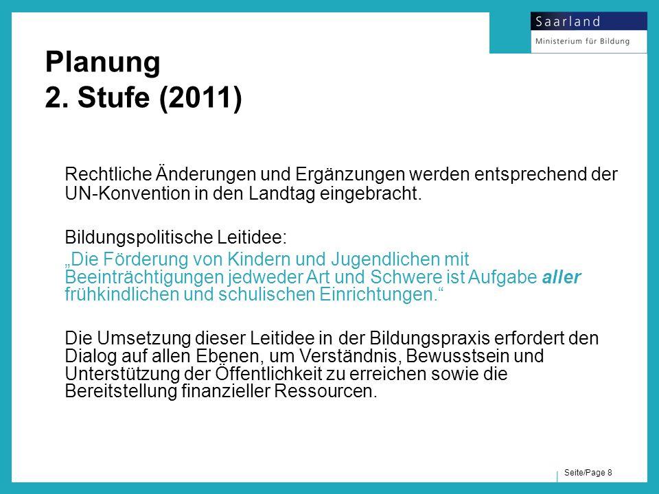 Seite/Page 8 Planung 2. Stufe (2011) Rechtliche Änderungen und Ergänzungen werden entsprechend der UN-Konvention in den Landtag eingebracht. Bildungsp