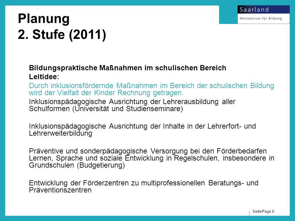 Seite/Page 9 Planung 2. Stufe (2011) Bildungspraktische Maßnahmen im schulischen Bereich Leitidee: Durch inklusionsfördernde Maßnahmen im Bereich der