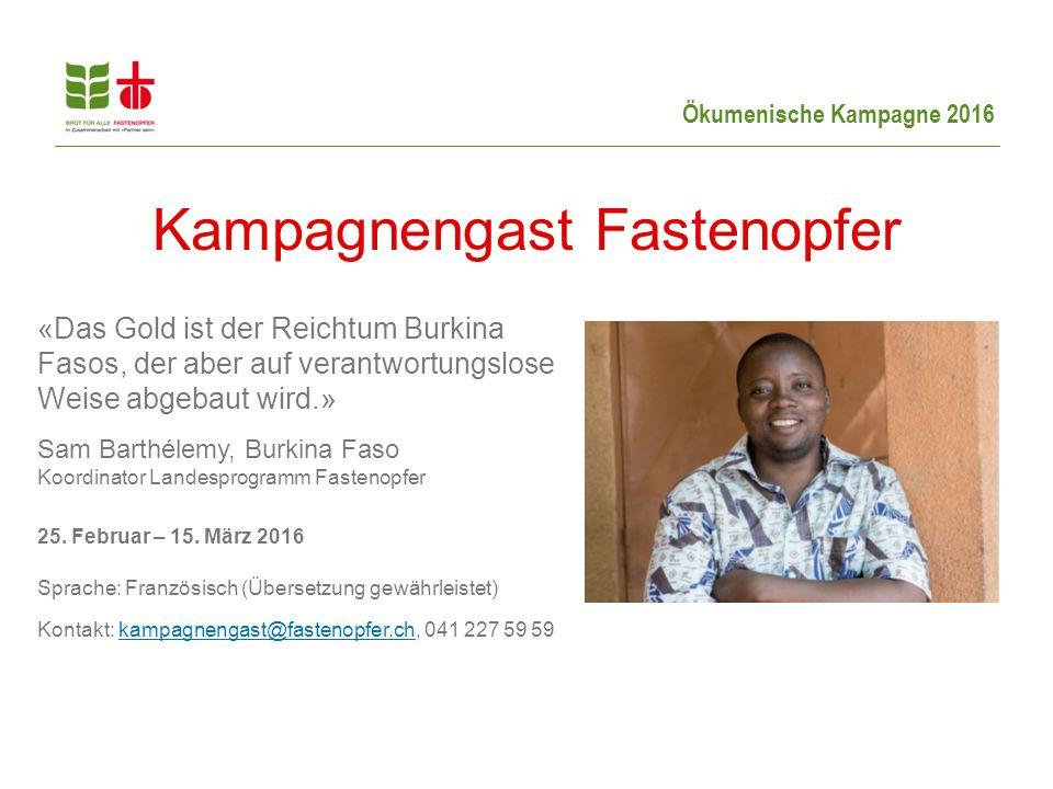 Ökumenische Kampagne 2016 «Das Gold ist der Reichtum Burkina Fasos, der aber auf verantwortungslose Weise abgebaut wird.» Sam Barthélemy, Burkina Faso Koordinator Landesprogramm Fastenopfer 25.