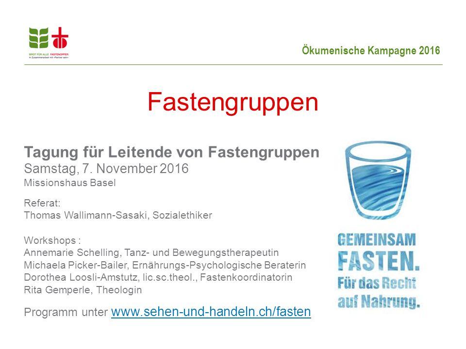 Ökumenische Kampagne 2016 Tagung für Leitende von Fastengruppen Samstag, 7.