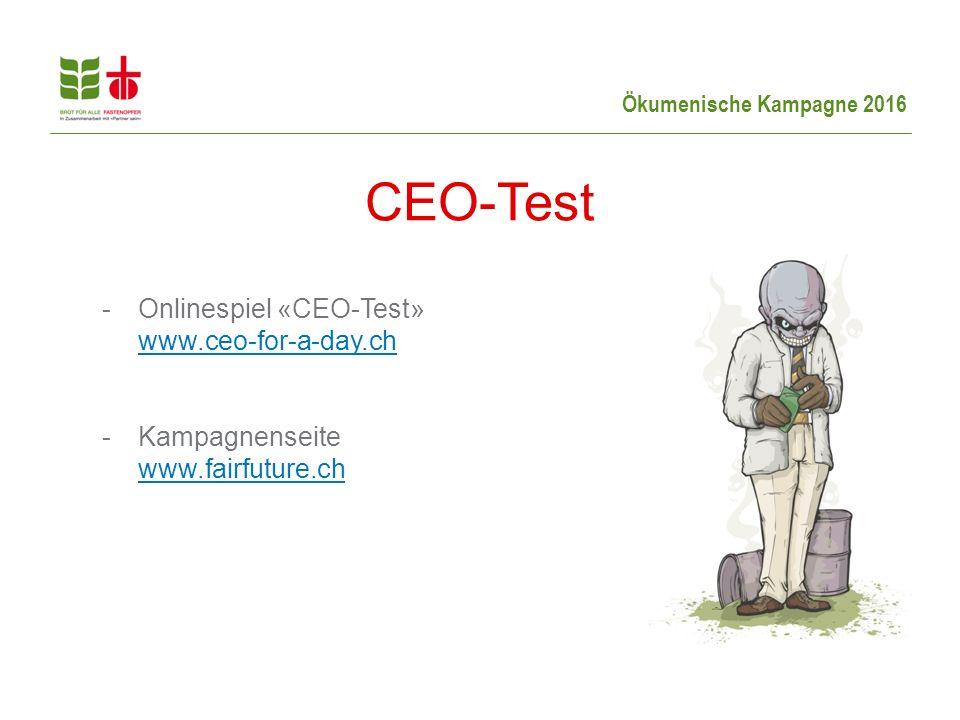 Ökumenische Kampagne 2016 -Onlinespiel «CEO-Test» www.ceo-for-a-day.ch www.ceo-for-a-day.ch -Kampagnenseite www.fairfuture.ch www.fairfuture.ch CEO-Test