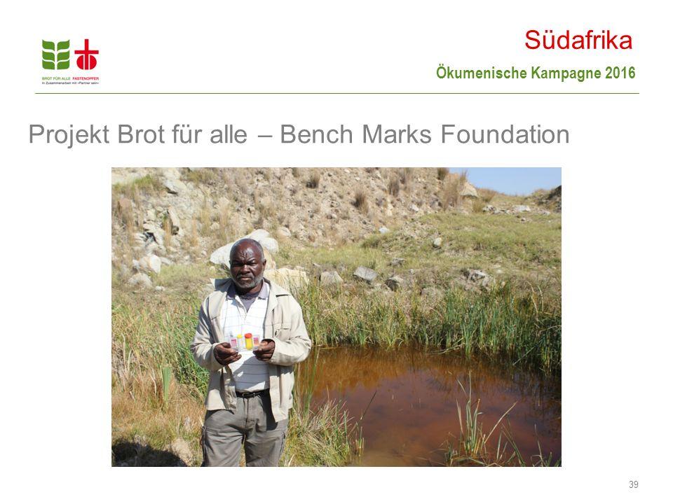 Ökumenische Kampagne 2016 39 Projekt Brot für alle – Bench Marks Foundation Südafrika