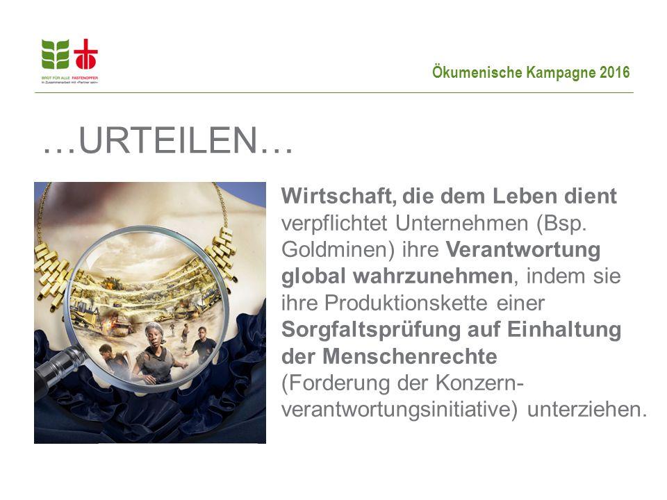 Ökumenische Kampagne 2016 …URTEILEN… Wirtschaft, die dem Leben dient verpflichtet Unternehmen (Bsp.
