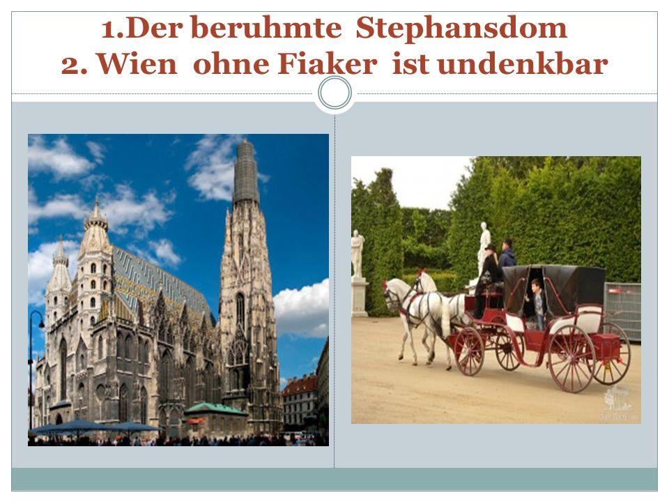 1.Der beruhmte Stephansdom 2. Wien ohne Fiaker ist undenkbar