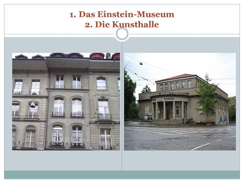 1. Das Einstein-Museum 2. Die Kunsthalle