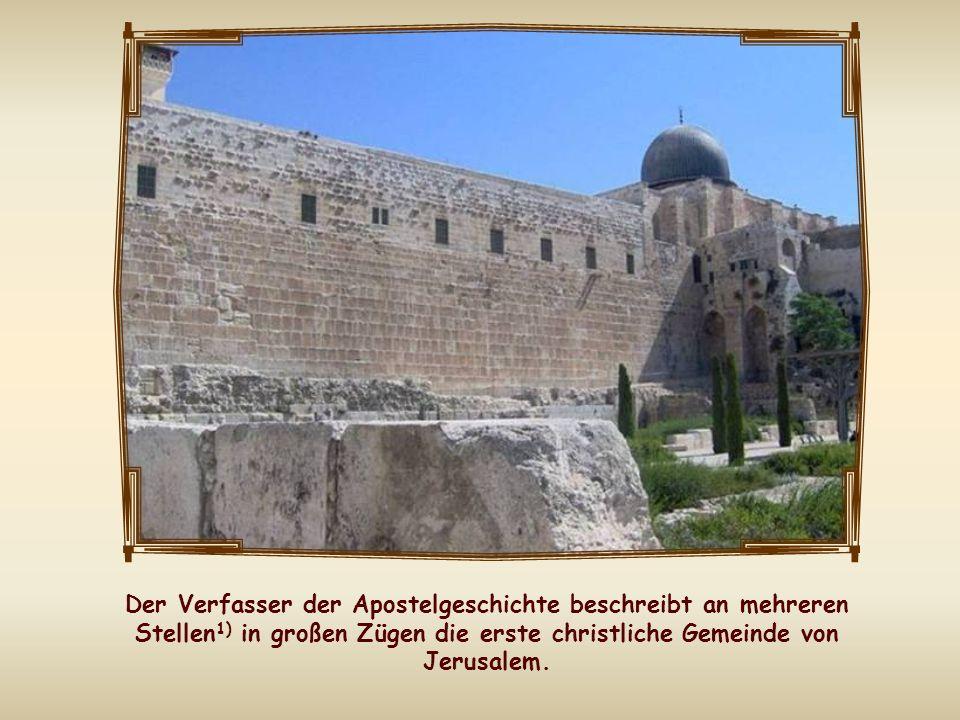 Der Verfasser der Apostelgeschichte beschreibt an mehreren Stellen 1) in großen Zügen die erste christliche Gemeinde von Jerusalem.