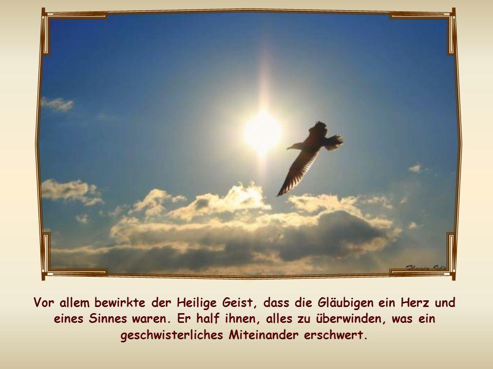 Vor allem bewirkte der Heilige Geist, dass die Gläubigen ein Herz und eines Sinnes waren.