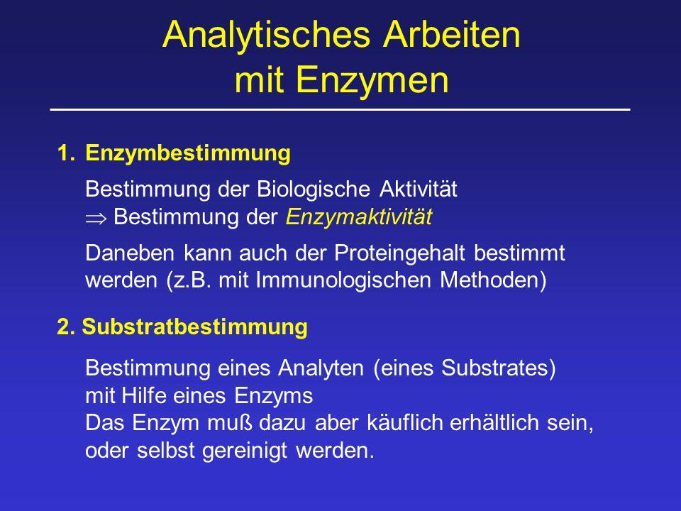Analytisches Arbeiten mit Enzymen 1.Enzymbestimmung Bestimmung der Biologische Aktivität  Bestimmung der Enzymaktivität Daneben kann auch der Proteingehalt bestimmt werden (z.B.