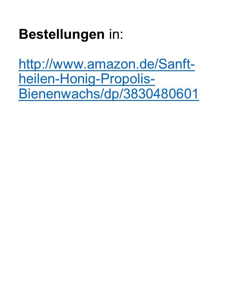 Bestellungen in: http://www.amazon.de/Sanft- heilen-Honig-Propolis- Bienenwachs/dp/3830480601 http://www.amazon.de/Sanft- heilen-Honig-Propolis- Bienenwachs/dp/3830480601