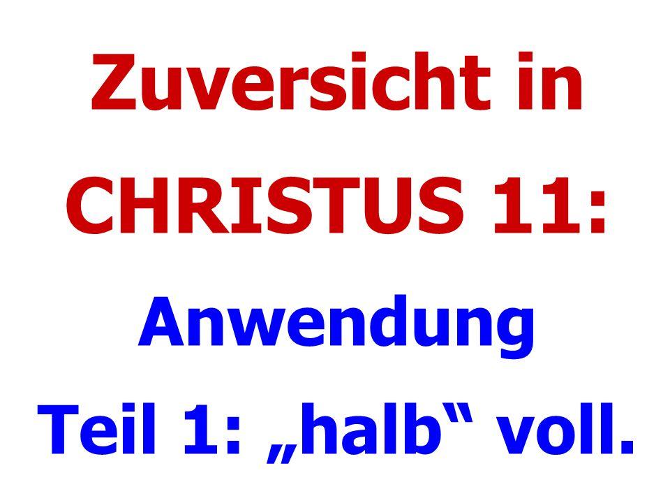 """Zuversicht in CHRISTUS 11: Anwendung Teil 1: """"halb voll."""
