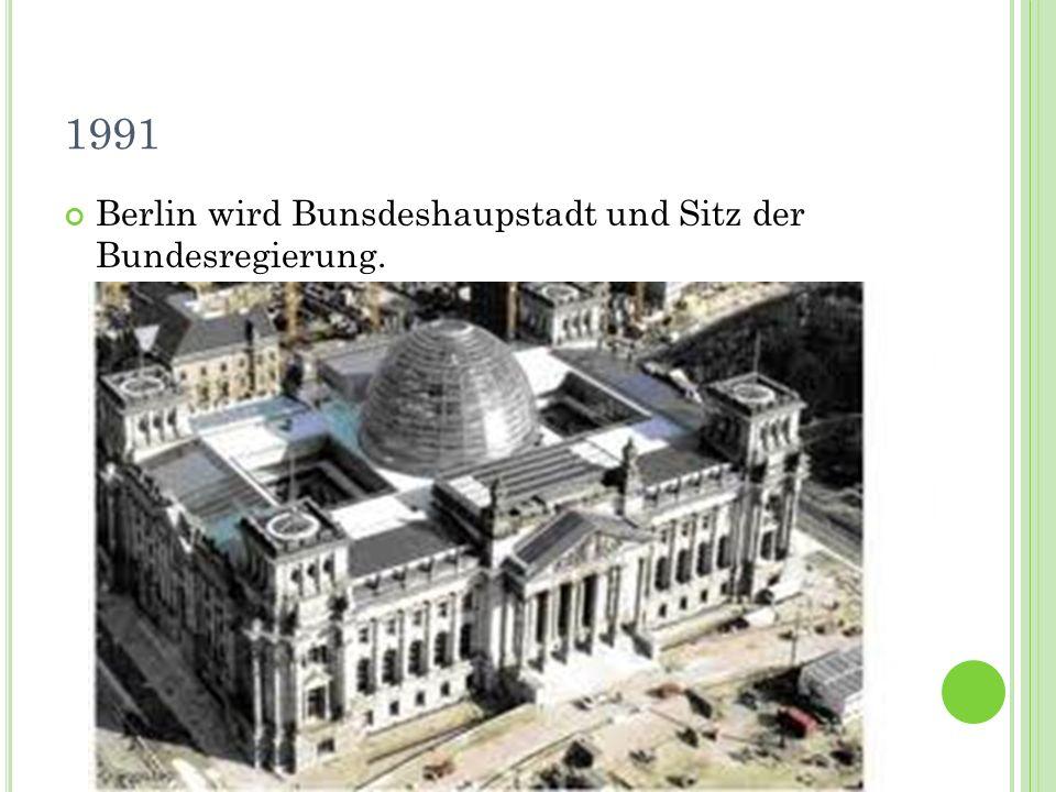 1991 Berlin wird Bunsdeshaupstadt und Sitz der Bundesregierung.
