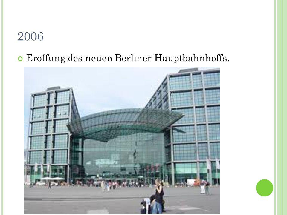 2006 Eroffung des neuen Berliner Hauptbahnhoffs.