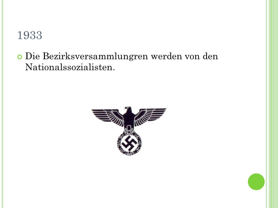1933 Die Bezirksversammlungren werden von den Nationalssozialisten.