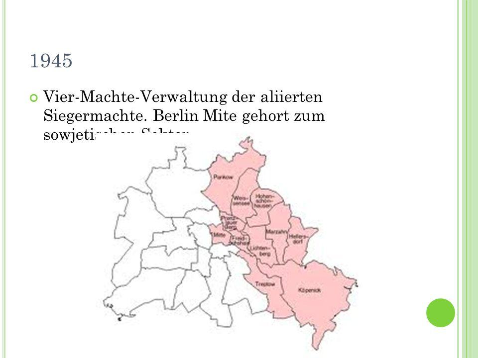 1945 Vier-Machte-Verwaltung der aliierten Siegermachte. Berlin Mite gehort zum sowjetischen Sektor.