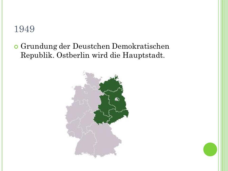 1949 Grundung der Deustchen Demokratischen Republik. Ostberlin wird die Hauptstadt.
