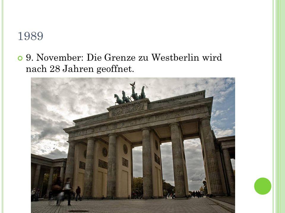 1989 9. November: Die Grenze zu Westberlin wird nach 28 Jahren geoffnet.