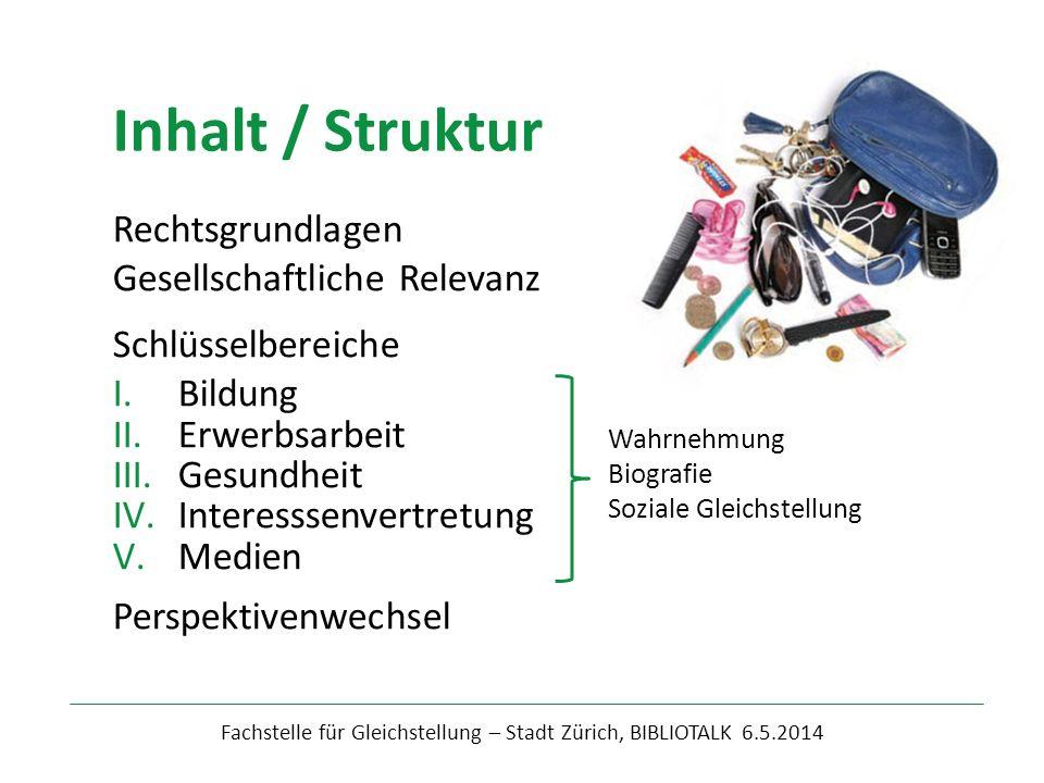 Fachstelle für Gleichstellung – Stadt Zürich, BIBLIOTALK 6.5.2014 Rechtsgrundlagen Gesellschaftliche Relevanz Schlüsselbereiche I.Bildung II.Erwerbsar
