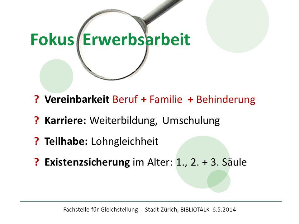 Fokus Erwerbsarbeit Fachstelle für Gleichstellung – Stadt Zürich, BIBLIOTALK 6.5.2014 ? Vereinbarkeit Beruf + Familie ? Karriere: Weiterbildung, Umsch