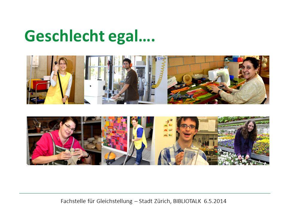 Fachstelle für Gleichstellung – Stadt Zürich, BIBLIOTALK 6.5.2014 Geschlecht egal….