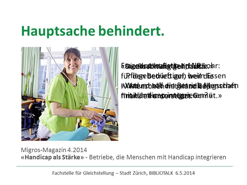 Fachstelle für Gleichstellung – Stadt Zürich, BIBLIOTALK 6.5.2014 Migros-Magazin 4.2014 «Handicap als Stärke» - Betriebe, die Menschen mit Handicap in