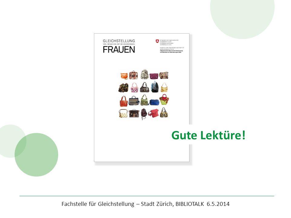 Fachstelle für Gleichstellung – Stadt Zürich, BIBLIOTALK 6.5.2014 Gute Lektüre!