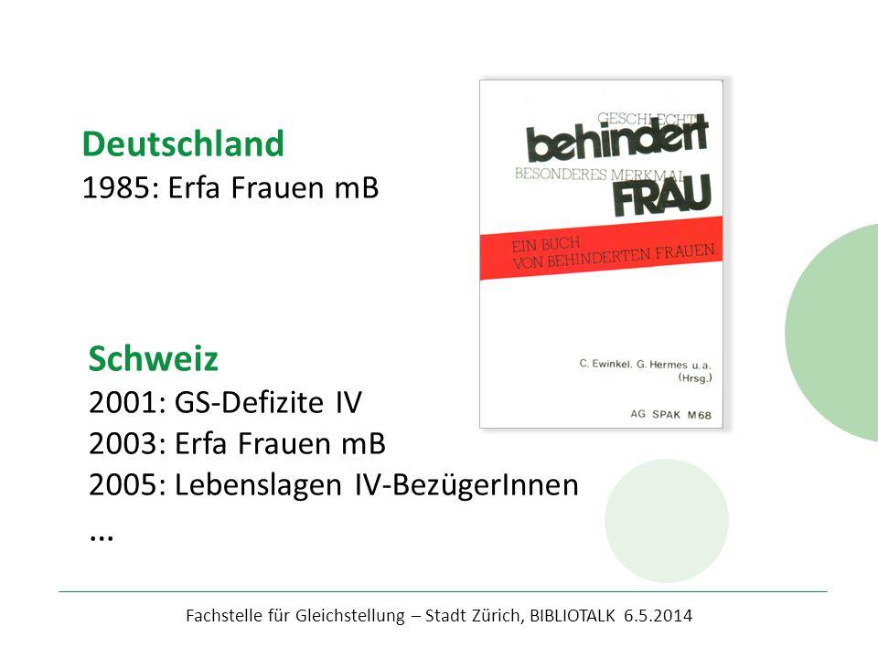 Fachstelle für Gleichstellung – Stadt Zürich, BIBLIOTALK 6.5.2014 Deutschland 1985: Erfa Frauen mB Schweiz 2001: GS-Defizite IV 2003: Erfa Frauen mB 2