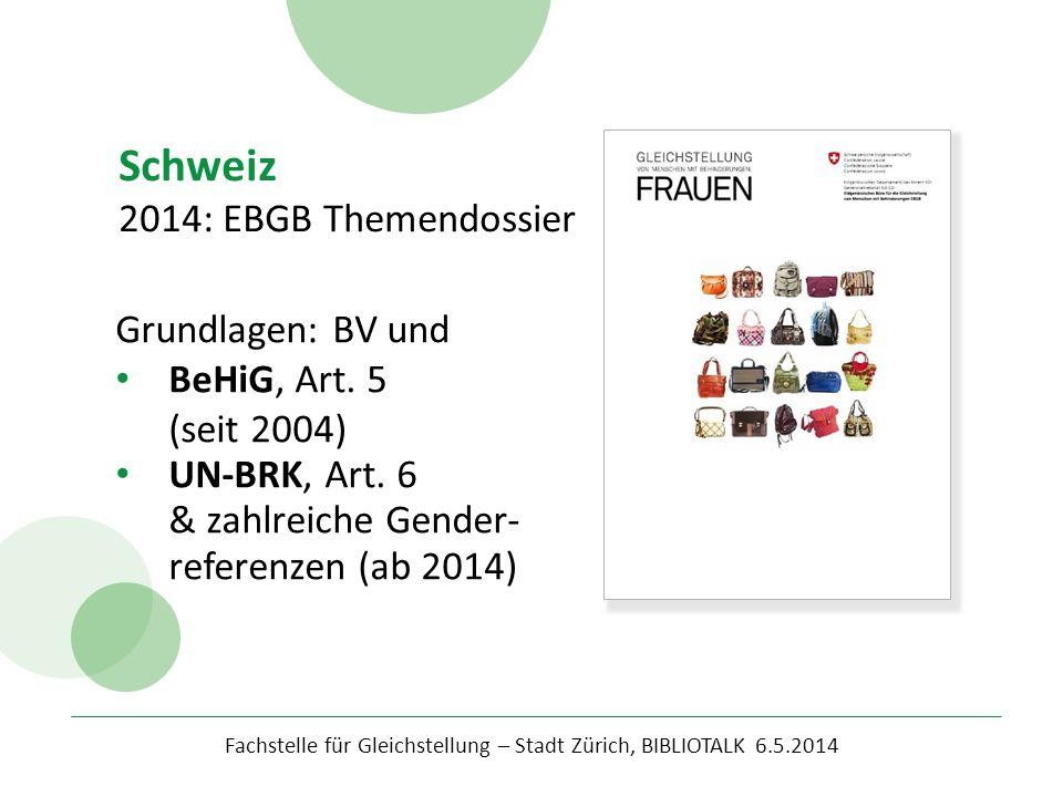 Fachstelle für Gleichstellung – Stadt Zürich, BIBLIOTALK 6.5.2014 Schweiz 2014: EBGB Themendossier Grundlagen: BV und BeHiG, Art. 5 (seit 2004) UN-BRK