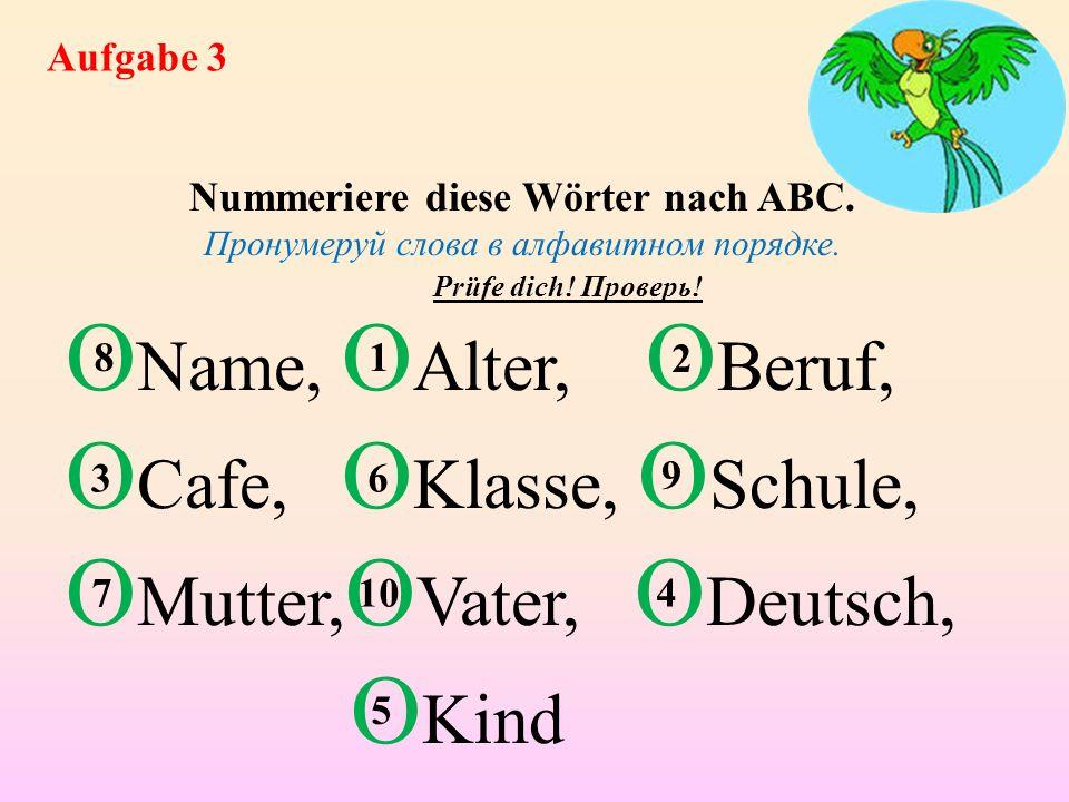 Aufgabe 3 Nummeriere diese Wörter nach ABC. Пронумеруй слова в алфавитном порядке.
