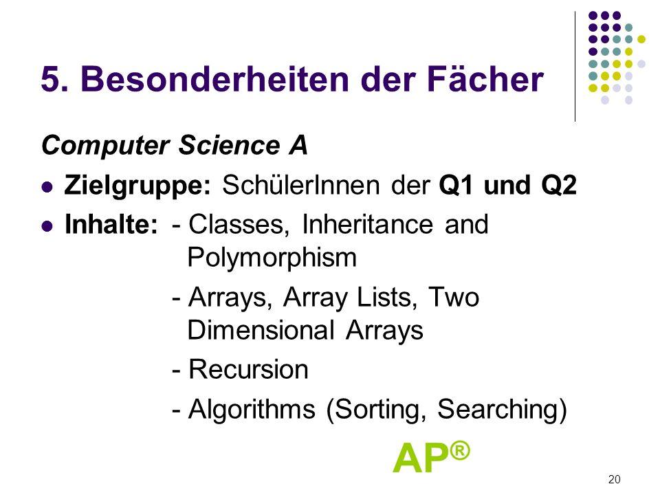 5. Besonderheiten der Fächer Computer Science A Zielgruppe: SchülerInnen der Q1 und Q2 Inhalte:- Classes, Inheritance and Polymorphism - Arrays, Array