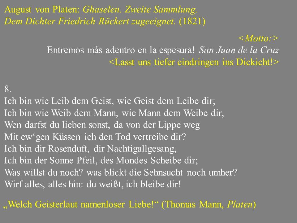 August von Platen: Ghaselen. Zweite Sammlung. Dem Dichter Friedrich Rückert zugeeignet. (1821) Entremos más adentro en la espesura! San Juan de la Cru