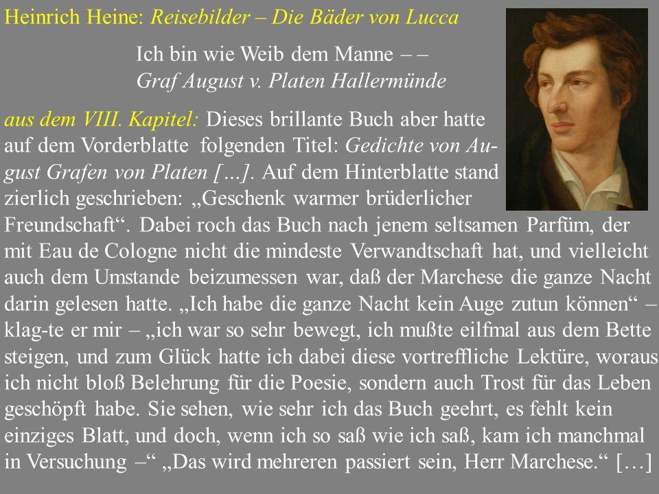 Heinrich Heine: Reisebilder – Die Bäder von Lucca Ich bin wie Weib dem Manne – – Graf August v. Platen Hallermünde aus dem VIII. Kapitel: Dieses brill