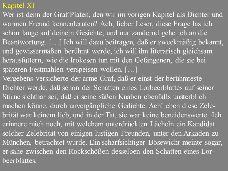 Kapitel XI Wer ist denn der Graf Platen, den wir im vorigen Kapitel als Dichter und warmen Freund kennenlernten? Ach, lieber Leser, diese Frage las ic