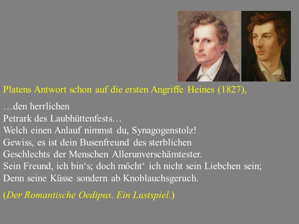 Platens Antwort schon auf die ersten Angriffe Heines (1827), …den herrlichen Petrark des Laubhüttenfests… Welch einen Anlauf nimmst du, Synagogenstolz