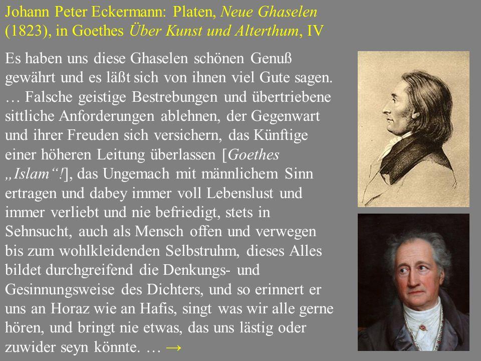 Johann Peter Eckermann: Platen, Neue Ghaselen (1823), in Goethes Über Kunst und Alterthum, IV Es haben uns diese Ghaselen schönen Genuß gewährt und es