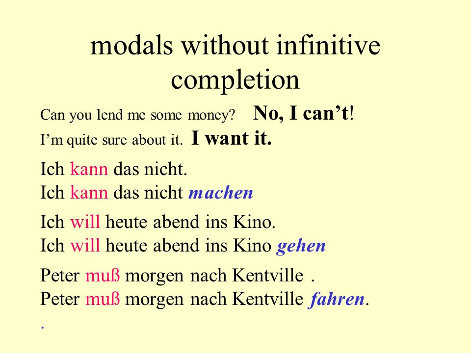 modals without infinitive completion Can you lend me some money? No, I can't! I'm quite sure about it. I want it. Ich kann das nicht. Ich kann das nic