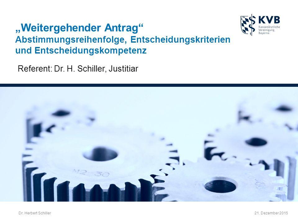 """21. Dezember 2015 """"Weitergehender Antrag"""" Abstimmungsreihenfolge, Entscheidungskriterien und Entscheidungskompetenz Referent: Dr. H. Schiller, Justiti"""